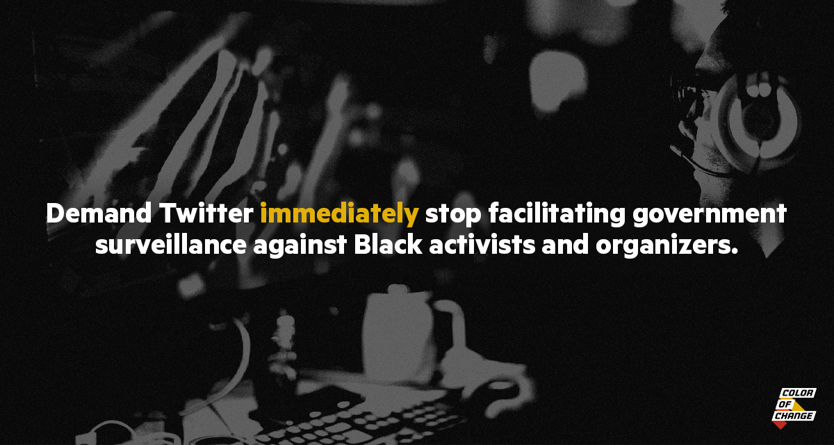 Demand Twitter immediately stop facilitating government surveillance against Black activists and organizers.