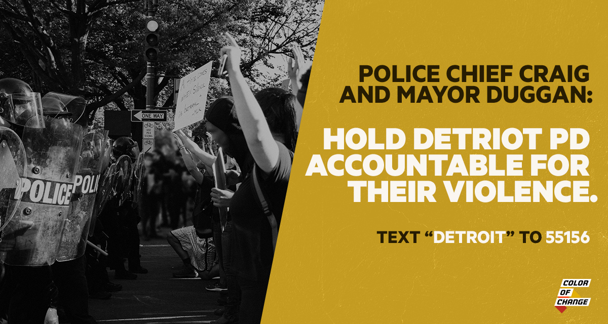 Demand Mayor Mike Duggan and Police Chief James Craig fire the officers who rammed into protestors.