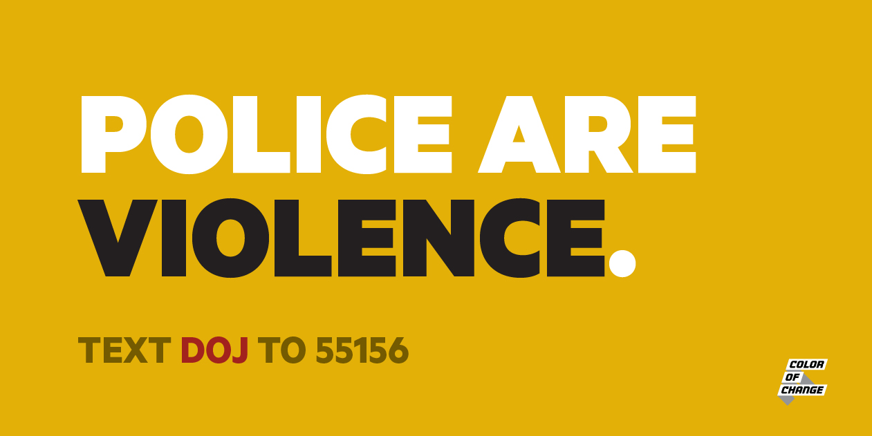 ADD YOUR NAME: The DOJ must investigate police forces that threaten Black lives -- Text DOJ to 55156.