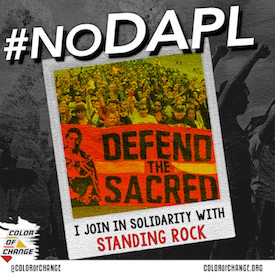 Color of Change stands with the Standing Rock Sioux! Stop the Dakota Access Pipeline!